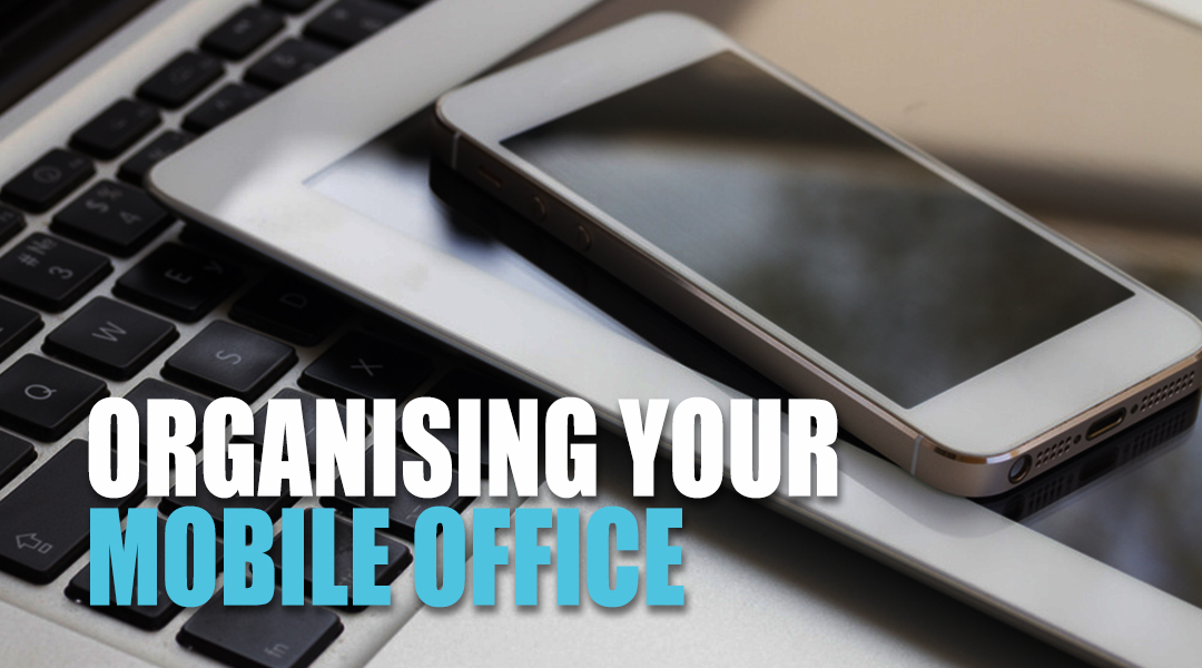 Organising Your Mobile Office