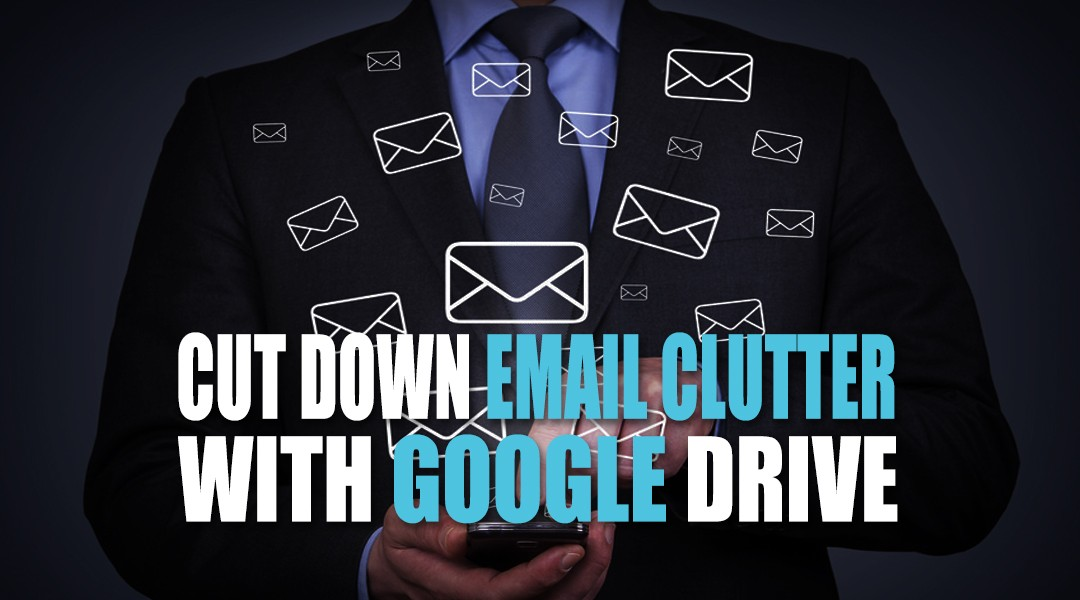 Cut Down Email Clutter with Google Drive