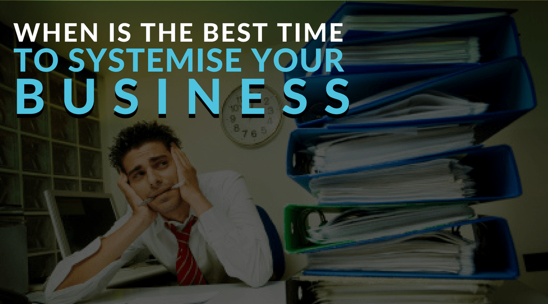 When is the Best Time to Systemise your Business?