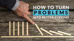 How to Turn Problems into Better Systems