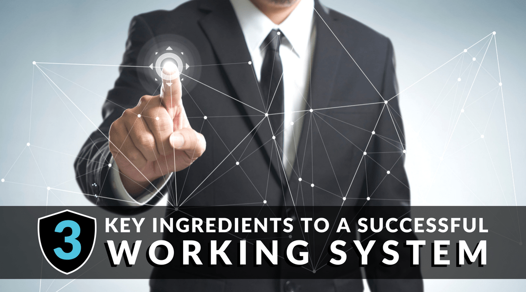 3 Key Ingredients to a Successful Working System