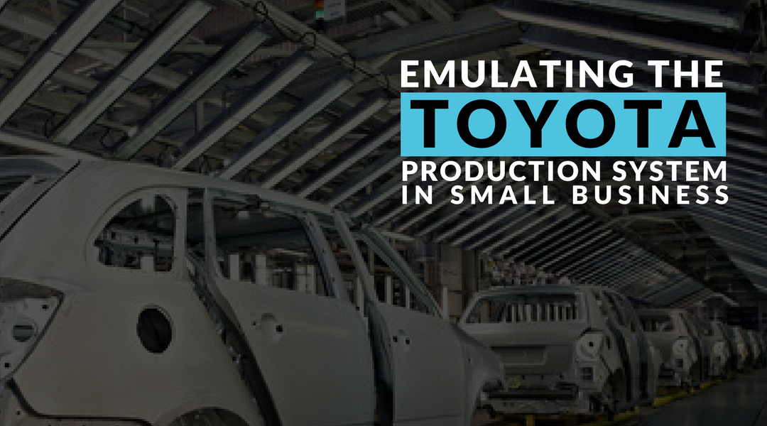 Emulating The Toyota Production System in Small Businesses