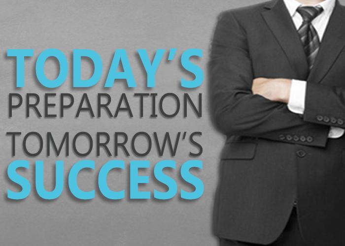 Today's Preparation Tomorrow's Success