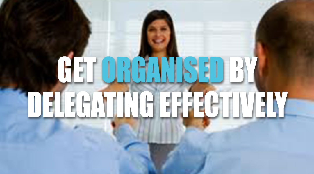 Get Organised by Delegating Effectively