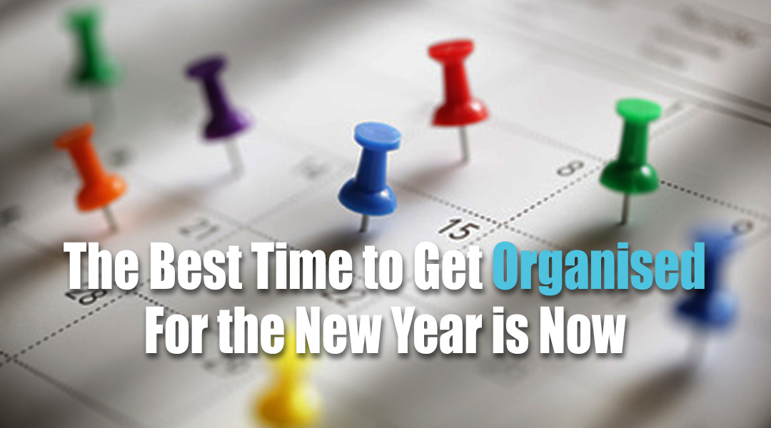 The Best Time to Get Organised for the New Year is Now