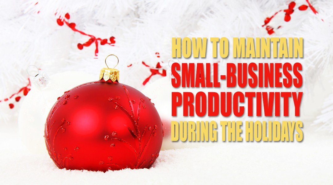 How to Maintain Small-Business Productivity During the Holidays