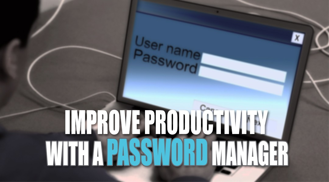 Improve Productivity with a Password Manager