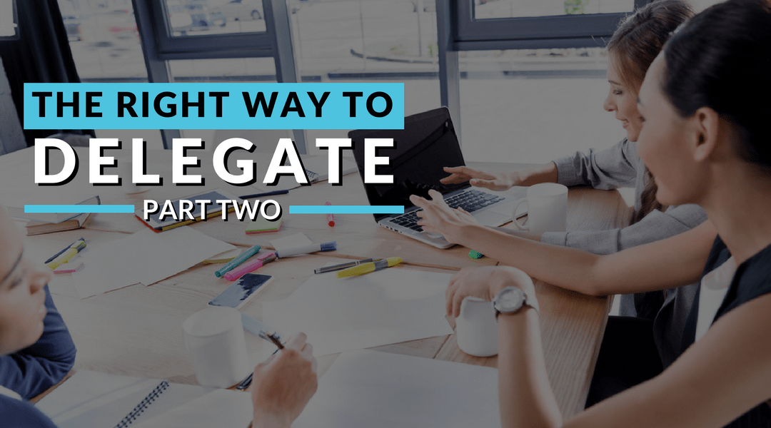 The Right Way To Delegate Part 2